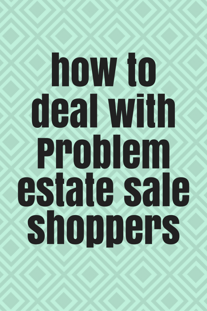 How to deal with problem estate sale shoppers