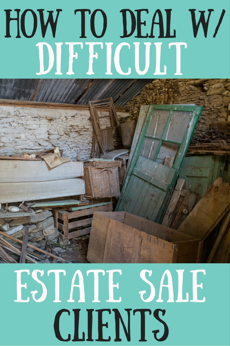 How to deal with difficult estate sale clients